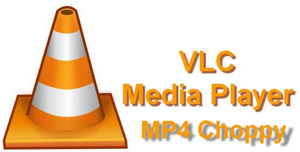 vlc-mp4-choppy.jpg